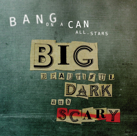 View larger image of Bang on a Can All-Stars - Big Beautiful Dark and Scary (CD)