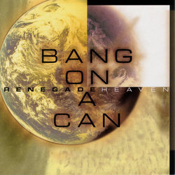 Bang on a Can All-Stars - Renegade Heaven (CD)