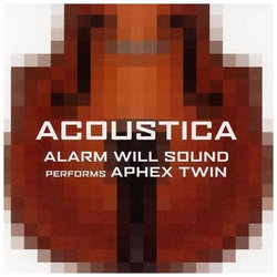 Alarm Will Sound - Acoustica Performs Aphex Twin - CD