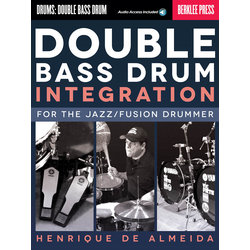 Double Bass Drum Integration - For The Jazz Fusion Drummer w/Online Audio