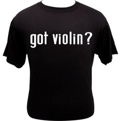 Got Violin? T-Shirt - XXL