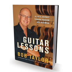 Guitar Lessons: A Life's Journey Turning Passion Into Business - Bob Taylor (Hardcover)