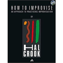 How To Improvise: An Approach To Practicing Improvisation