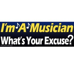 I'm A Musician, What's your Excuse? Bumper Magnet