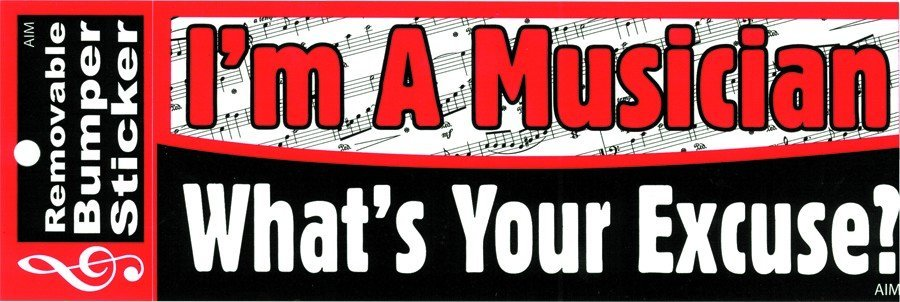 View larger image of I'm A Musician, What's Your Excuse? Bumper Sticker