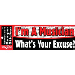 I'm A Musician, What's Your Excuse? Bumper Sticker