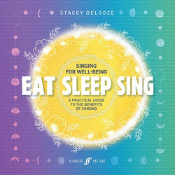 Eat Sleep Sing: A Practical Guide to the Benefits of Singing