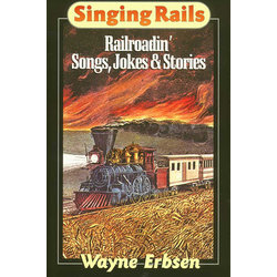 Singing Rails Railroadin Songs Jokes and Stories