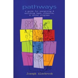 Pathways - A Guide for Energizing & Enriching Band, Orchestra & Choral Programs