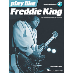 Play like Freddie King - The Ultimate Guitar Lesson w/Online Audio