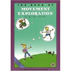 The Book of Movement Exploration: First Steps in Music for Preschool and Beyond