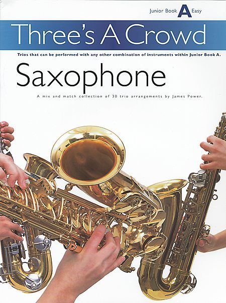View larger image of Three's A Crowd Junior Bk A - Saxophone
