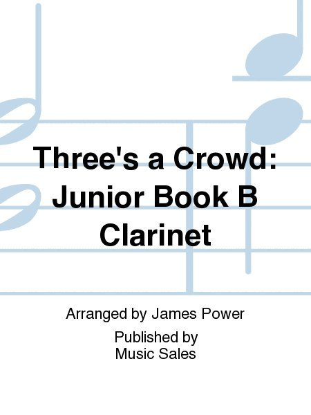 View larger image of Three's A Crowd Junior Bk B - Clarinet