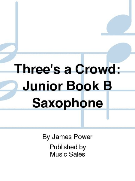 View larger image of Three's A Crowd Junior Bk B - Saxophone