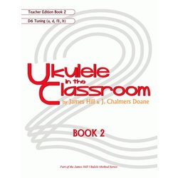 Ukulele in the Classroom Book 2 - D6 Tuning - Teacher Edition