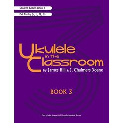 Ukulele in the Classroom Book 3 - D6 Tuning - Student Edition