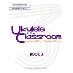 Ukulele in the Classroom Book 3 - D6 Tuning - Teacher Edition